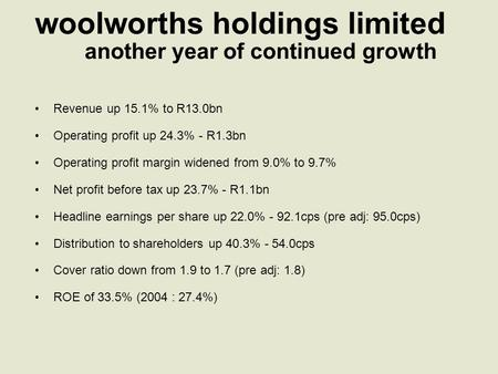 Woolworths holdings limited Revenue up 15.1% to R13.0bn Operating profit up 24.3% - R1.3bn Operating profit margin widened from 9.0% to 9.7% Net profit.