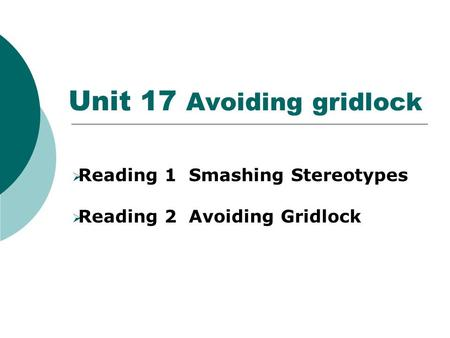 Unit 17 Avoiding gridlock  Reading 1 Smashing Stereotypes  Reading 2 Avoiding Gridlock.