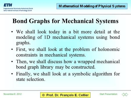 Start Presentation November 8, 2012 Bond Graphs for Mechanical Systems We shall look today in a bit more detail at the modeling of 1D mechanical systems.