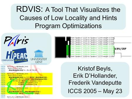 Kristof Beyls, Erik D'Hollander, Frederik Vandeputte ICCS 2005 – May 23 RDVIS: A Tool That Visualizes the Causes of Low Locality and Hints Program Optimizations.
