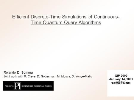 Efficient Discrete-Time Simulations of Continuous- Time Quantum Query Algorithms QIP 2009 January 14, 2009 Santa Fe, NM Rolando D. Somma Joint work with.