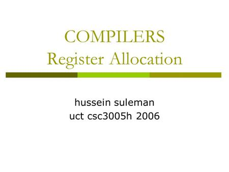 COMPILERS Register Allocation hussein suleman uct csc3005h 2006.