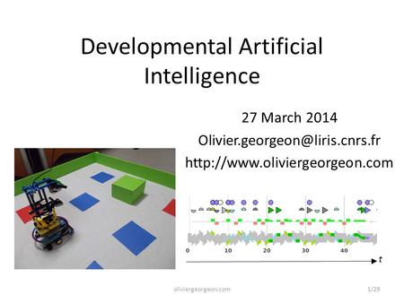Developmental Artificial Intelligence 27 March 2014  t oliviergeorgeon.com1/29.
