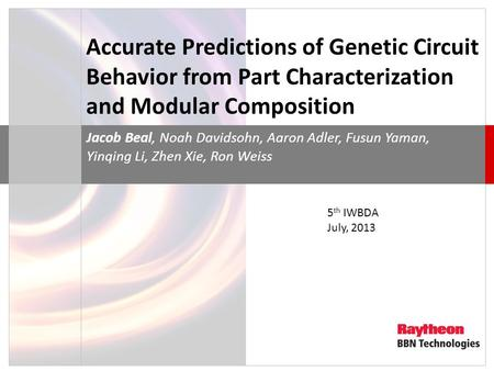 Accurate Predictions of Genetic Circuit Behavior from Part Characterization and Modular Composition Jacob Beal, Noah Davidsohn, Aaron Adler, Fusun Yaman,