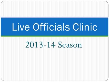 Live Officials Clinic 2013-14 Season.