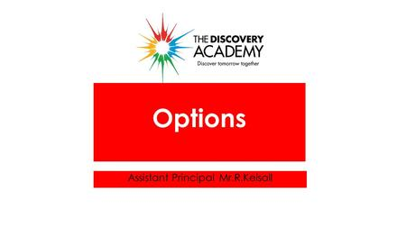 Assistant PrincipalMr.R.Kelsall Options. What is Key Stage 4?  Begin studying material for Y11 exams  Each subject has a qualification  Less subjects.