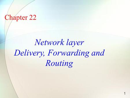 1 Chapter 22 Network layer Delivery, Forwarding and Routing.