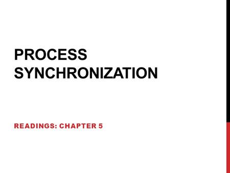 PROCESS SYNCHRONIZATION READINGS: CHAPTER 5. ISSUES IN COOPERING PROCESSES AND THREADS – DATA SHARING Shared Memory Two or more processes share a part.