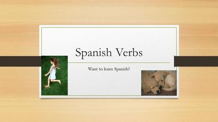 Spanish Verbs Want to learn Spanish?. COMER Comer means to eat something.