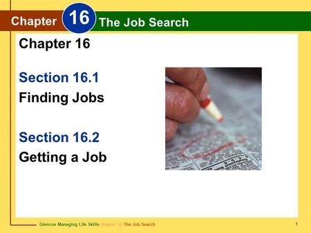 Glencoe Managing Life Skills Chapter 16 The Job Search Chapter 16 The Job Search 1 Section 16.1 Finding Jobs Section 16.2 Getting a Job Chapter 16 Chapter.