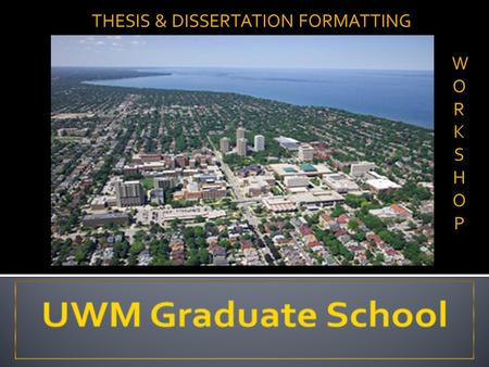 WORKSHOPWORKSHOP THESIS & DISSERTATION FORMATTING.
