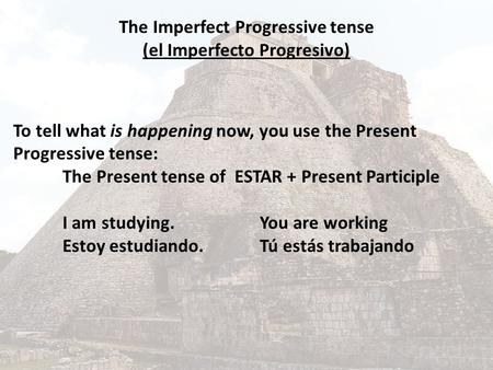 The Imperfect Progressive tense (el Imperfecto Progresivo)