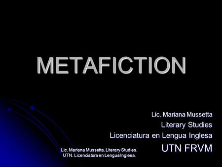 METAFICTION UTN FRVM Literary Studies Licenciatura en Lengua Inglesa