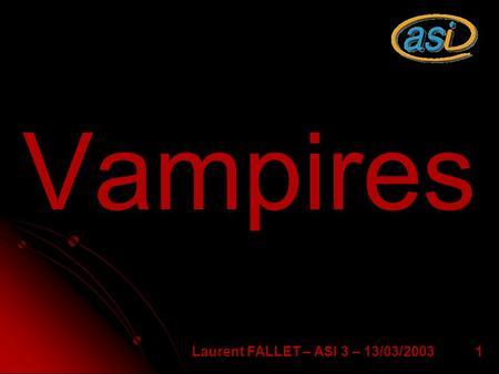 1 Vampires Laurent FALLET – ASI 3 – 13/03/2003. 2 Presentation Generalities about vampires Vampires in films Vampires, society and reality.