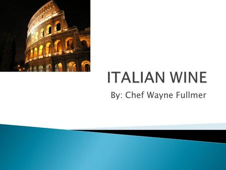 ITALIAN WINE By: Chef Wayne Fullmer.