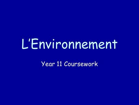 L'Environnement Year 11 Coursework. Outline Para 1: L'Environnement où j'habite Para 2: Les problèmes de l'environnement Para 3: Les solutions Para 4: