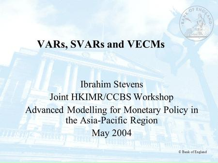 VARs, SVARs and VECMs Ibrahim Stevens Joint HKIMR/CCBS Workshop