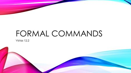 Formal Commands Vistas 12.2.