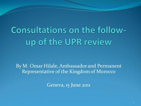 By M. Omar Hilale, Ambassador and Permanent Representative of the Kingdom of Morocco Geneva, 15 June 2011 1.
