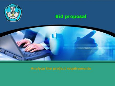 Bid proposal Analyze the project requirements. Teknologi Informasi dan Komunikasi Hal.: 2Isikan Judul Halaman Analyze the project requirements Understanding.