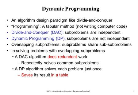 "Dynamic Programming An algorithm design paradigm like divide-and-conquer ""Programming"": A tabular method (not writing computer code) Divide-and-Conquer."