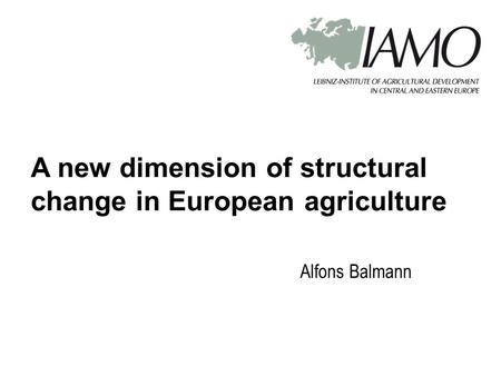Alfons Balmann A new dimension of structural change in European agriculture.