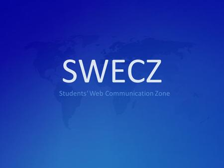 SWECZ Students' Web Communication Zone. About the SWECZ project We try to inspire students to communicate in English more We try to do common activities.
