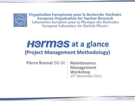 At a glance (Project Management Methodology) at a glance (Project Management Methodology) Pierre Bonnal DG-DI Maintenance Management Workshop 25 th November.