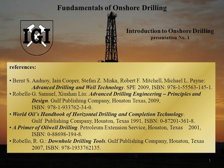 1 references: Bernt S. Aadnoy, Iain Cooper, Stefan Z. Miska, Robert F. Mitchell, Michael L. Payne: Advanced Drilling and Well Technology. SPE 2009, ISBN: