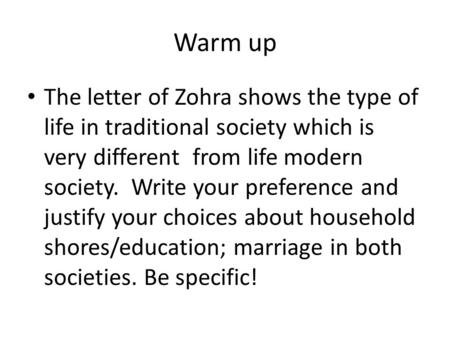 Warm up The letter of Zohra shows the type of life in traditional society which is very different from life modern society. Write your preference and justify.