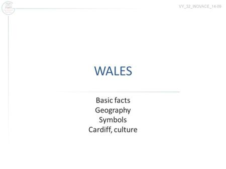 WALES Basic facts Geography Symbols Cardiff, culture VY_32_INOVACE_14-09.