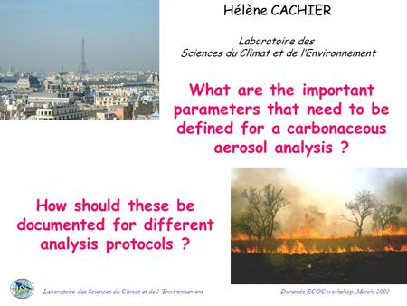 What are the important parameters that need to be defined for a carbonaceous aerosol analysis ? Hélène CACHIER Laboratoire des Sciences du Climat et de.