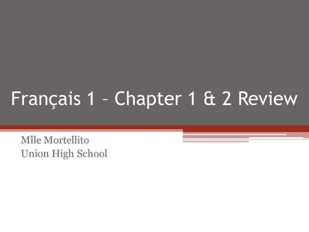 Français 1 – Chapter 1 & 2 Review Mlle Mortellito Union High School.