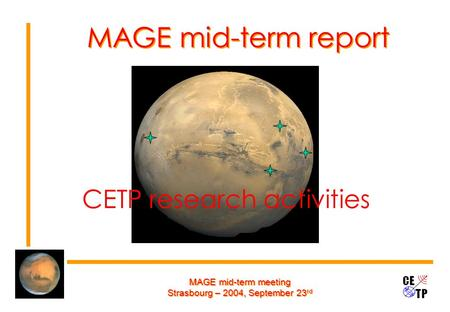 MAGE mid-term meeting Strasbourg – 2004, September 23 rd MAGE mid-term report CETP research activities.