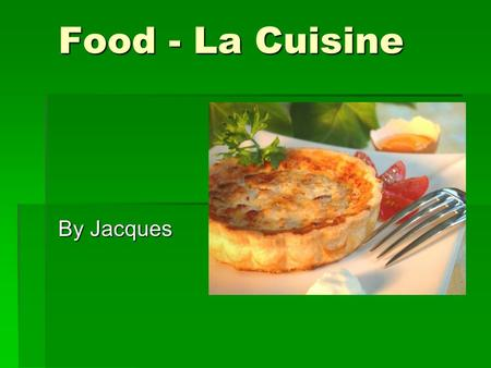 Food - La Cuisine By Jacques. Fruits – Les Fruits  Cherries – la cerise  Strawberries – la fraise  Oranges – l'orange  Apples – le pomme  Peaches.