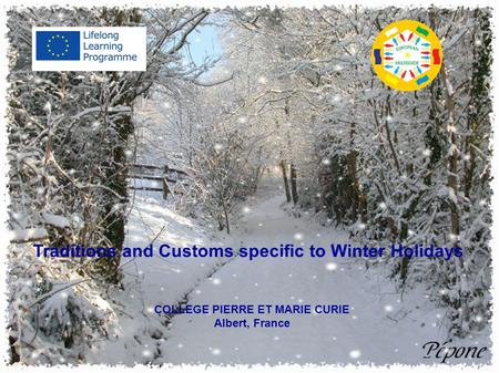 Traditions and Customs specific to Winter Holidays COLLEGE PIERRE ET MARIE CURIE Albert, France.
