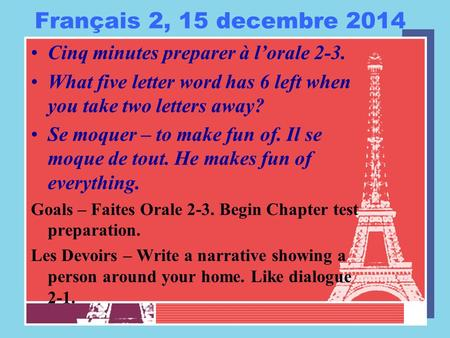 Français 2, 15 decembre 2014 Cinq minutes preparer à l'orale 2-3. What five letter word has 6 left when you take two letters away? Se moquer – to make.