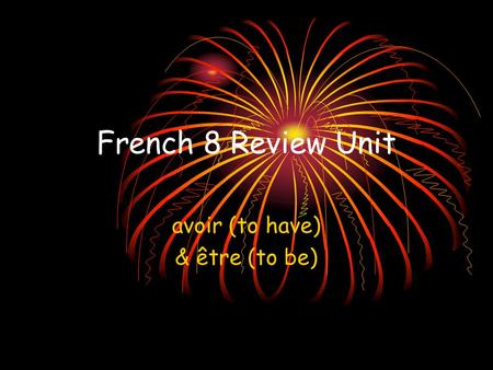 French 8 Review Unit avoir (to have) & être (to be)