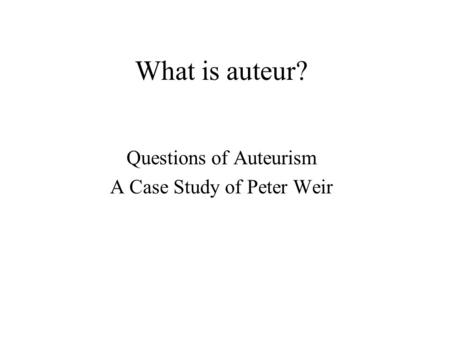 Questions of Auteurism A Case Study of Peter Weir