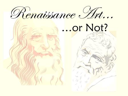 Renaissance Art… …or Not?.