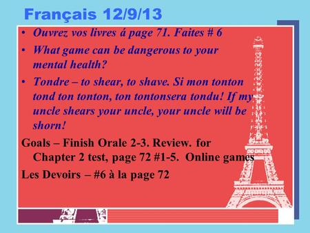 Français 12/9/13 Ouvrez vos livres á page 71. Faites # 6 What game can be dangerous to your mental health? Tondre – to shear, to shave. Si mon tonton tond.