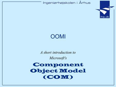 OOMI A short introduction to Microsoft's Component Object Model (COM)