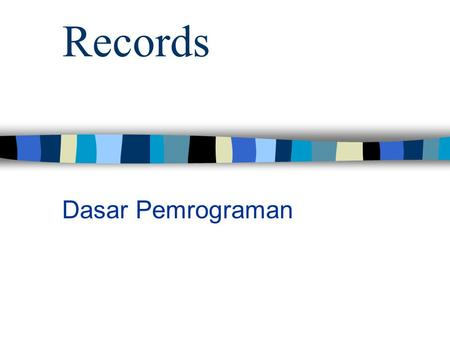 Records Dasar Pemrograman. RECORDS Record data types—a complex type that combines different data types into a single record. Sometimes called set types.