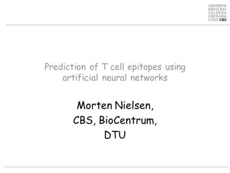 Prediction of T cell epitopes using artificial neural networks Morten Nielsen, CBS, BioCentrum, DTU.