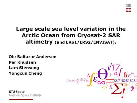 Large scale sea level variation in the Arctic Ocean from Cryosat-2 SAR altimetry (and ERS1/ERS2/ENVISAT). Ole Baltazar Andersen Per Knudsen Lars Stenseng.
