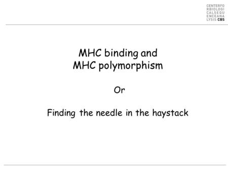 MHC binding and MHC polymorphism Or Finding the needle in the haystack.