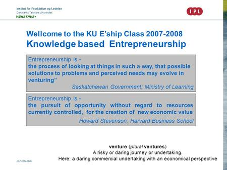 Institut for Produktion og Ledelse Danmarks Tekniske Universitet John Heebøll VÆKSTHUS+ Wellcome to the KU E'ship Class 2007-2008 Knowledge based Entrepreneurship.