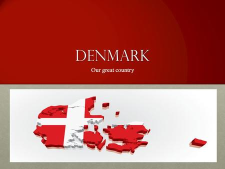 Denmark Our great country. The country Free educationFree education Free doctor visitFree doctor visit Maintained natureMaintained nature The little mermaidThe.