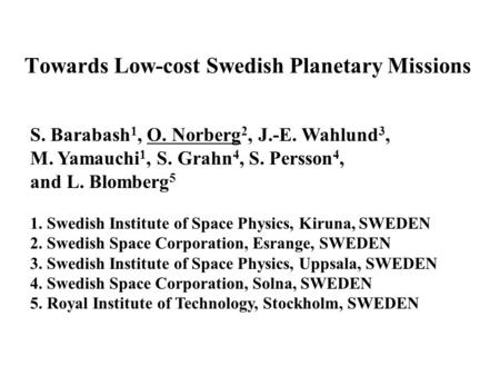 Towards Low-cost Swedish Planetary Missions S. Barabash 1, O. Norberg 2, J.-E. Wahlund 3, M. Yamauchi 1, S. Grahn 4, S. Persson 4, and L. Blomberg 5 1.