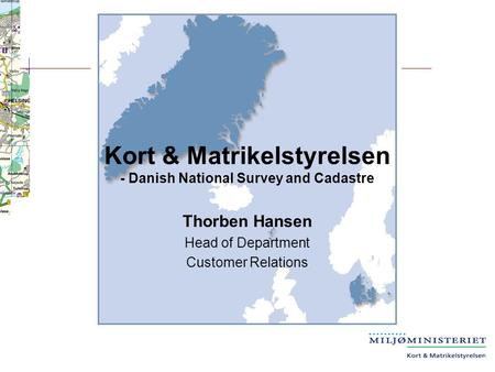 Kort & Matrikelstyrelsen - Danish National Survey and Cadastre Thorben Hansen Head of Department Customer Relations.